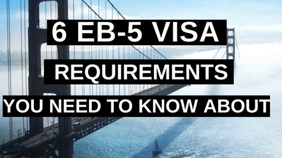 6 EB-5 Visa Requirements You Need to Know About