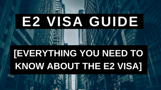 E2 Visa Guide - Everything You Need to Know About the E2 Visa