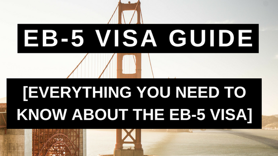 EB-5 Visa Guide - Everything You Need to Know About the EB-5 Visa
