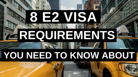 8 E2 Visa Requirements You Need to Know About