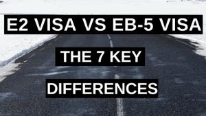 E2 Visa vs EB-5 Visa the 7 Key Differences