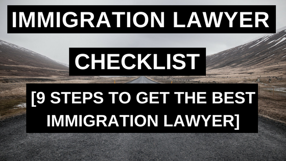Immigration Lawyer Checklist - 9 Steps to Get the Best Immigration Lawyer