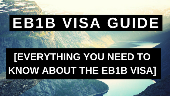 EB1B Visa Guide - Everything You Need to Know About the EB1B Visa