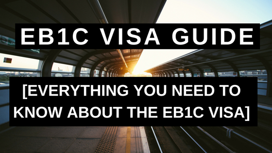 EB1C Visa Guide - Everything You Need to Know About the EB1C Visa