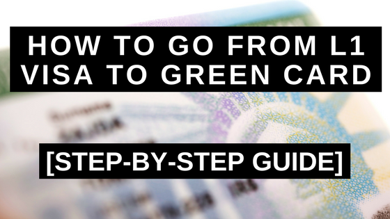 How to go From L1 Visa to Green Card: Step-by-Step Guide