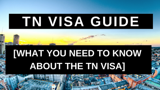 TN Visa Guide - What You Need to Know About the TN Visa
