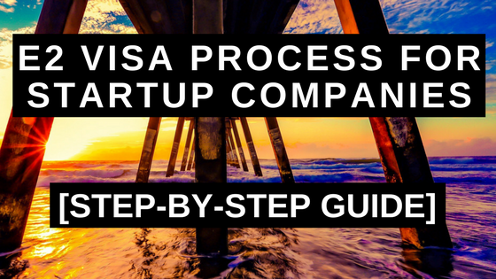 E2 Visa Process for Startup Companies - Step-by-Step Guide