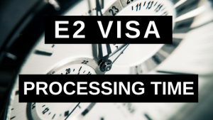 E2 Visa Processing Time - Everything You Need to Know