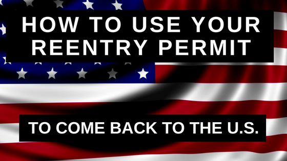 How to Use Your Reentry Permit to Come Back to the United States