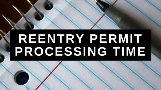 Reentry Permit Processing Time: How to Overcome Timing Issues
