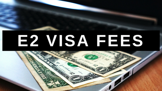 E2 Visa Fees in 2019: Everything You Need to Know - Ashoori Law