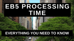 EB5 Processing Time - Everything You Need to Know