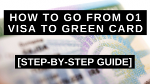 How to go from O1 Visa to Green Card: Step-by-Step Guide