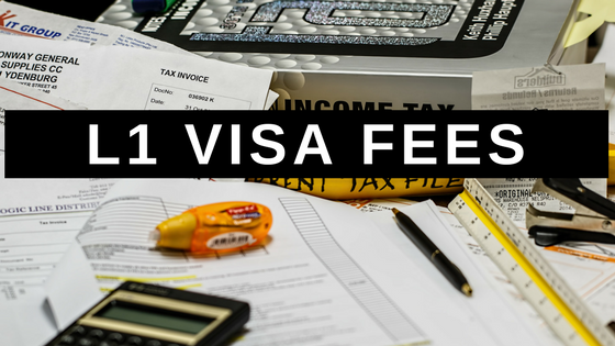 L1 Visa Fees in 2019: Everything You Need to Know - Ashoori Law