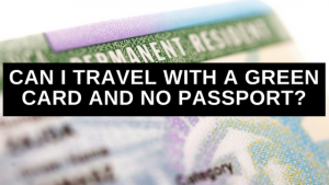 Can I Travel with a Green Card and No Passport?