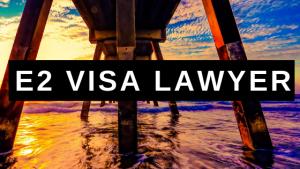 E2 Visa Lawyer