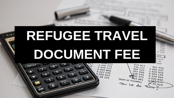 Refugee Travel Document Fee in 2019: Everything You Need to Know